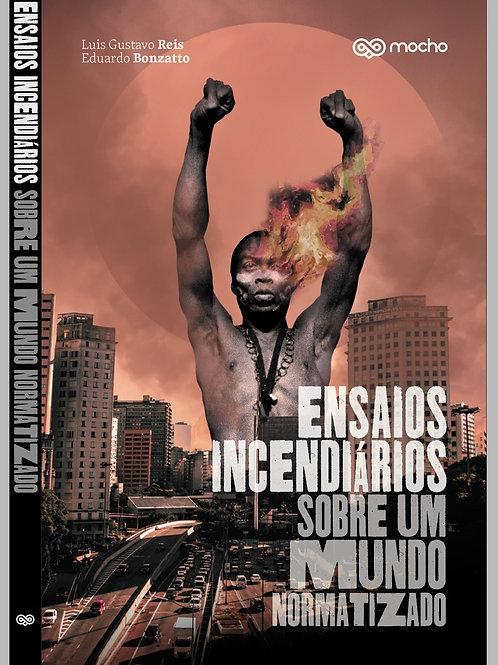 Ensaios incendiários sobre um mundo normatizado (Série: Diálogos contemporâneos)