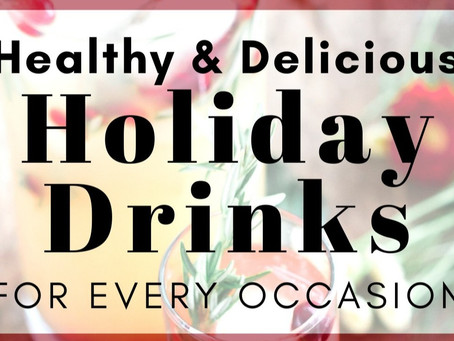 Healthy & Delicious Holiday Drinks