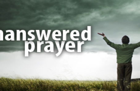 Why We Have Unanswered Prayer