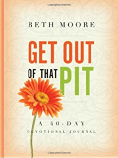 BETH MOORE GET OUT OF THAT PIT