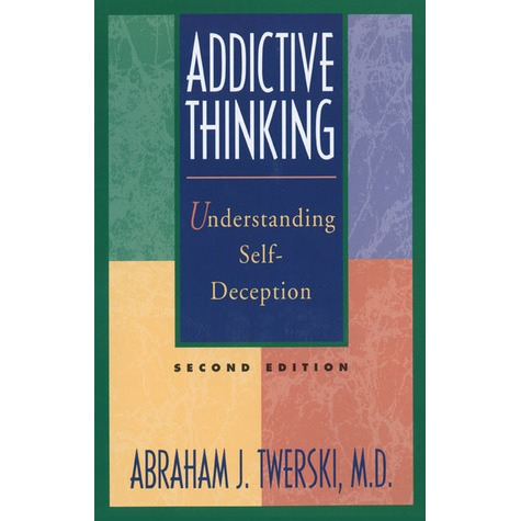 ADDICTIVE THINKING -ABRAHAM TWERSKI  MD