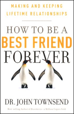 DR JOHN TOWNSEND HOW TO BE A BEST FRIEND FOREVER