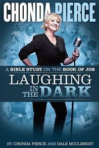 CHONDA PIERCE LAUGHING IN THE DARK BIBLE STUDY ON THE BOOK OF JOB
