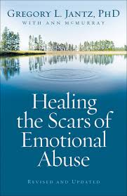 HEALING THE SCARS OF EMOTIONAL ABUSE GREGORY L. JANTZ PHD