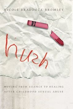HUSH MOVING FROM SILENCE TO HEALING AFTER CHILD SEXUAL ABUSE
