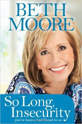 BETH MOORE SO LONG INSECURITY