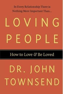 DR JOHN TOWNSEND LOVING PEOPLE