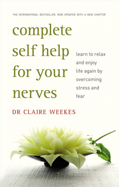 DR CLAIRE WEEKES COMPLETE SELF HELP FOR YOUR NERVES