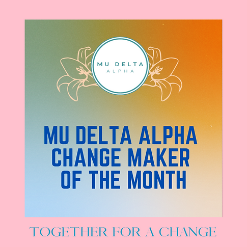 MU DELTA ALPHA CHANGE MAKER OF THE MONTH