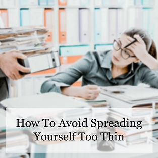 How To Avoid Spreading Yourself Too Thin