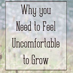 Why You Need to Feel Uncomfortable to Gr