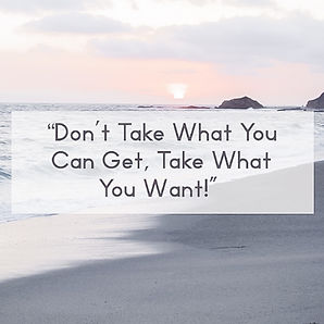 Don't Take What You Can Get, Take What Y