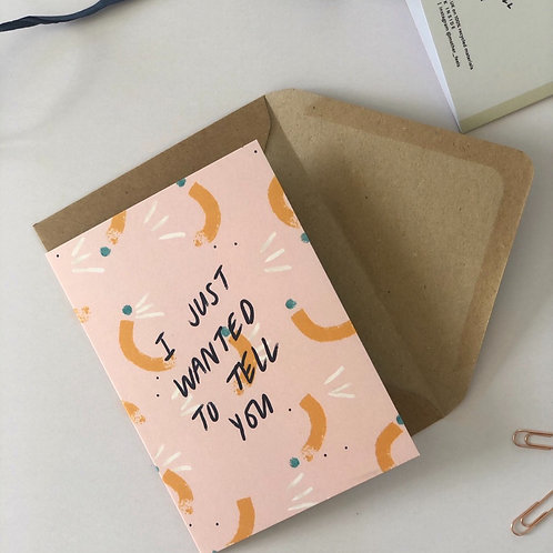 'Just wanted to tell you' card