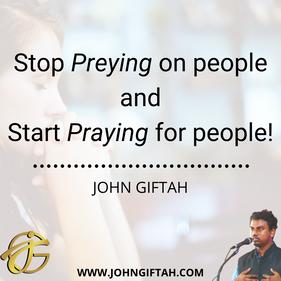Stop preying on people Start Praying for