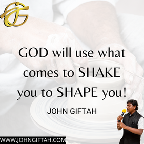 GOD will use what comes to SHAKE you to
