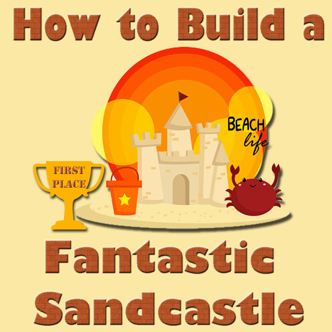 How to Build a Fantastic Sandcastle