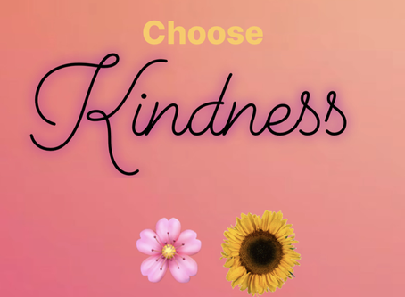 Choose Kindness: How the Start of the Pandemic put us all into a Better Mindset