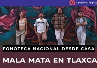 Transmitirá Fonoteca Nacional concierto de La Mala Mata desde Tlaxcala