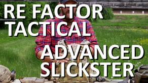 RE FACTOR TACTICAL ADVANCED SLICKSTER