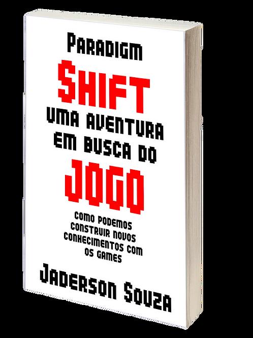 Paradigm Shift: uma aventura em busca do jogo