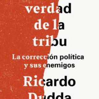 LA VERDAD DE LA TRIBU: LA CORRECCION POLITICA Y SUS ENEMIGOS (RICARDO DUDDA)