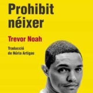 PROHIBIT NEIXER: MEMÒRIES D'UNA INFANTESA SUD-AFRICANA (TREVOR NOAH)