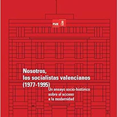 Nosotros, los socialistas valencianos (1977-1995)  Javier Paniagua Fuentes