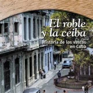 EL ROBLE Y LA CEIBA: HISTORIA DE LOS VASCOS EN CUBA (CECILIA ARROZARENA)