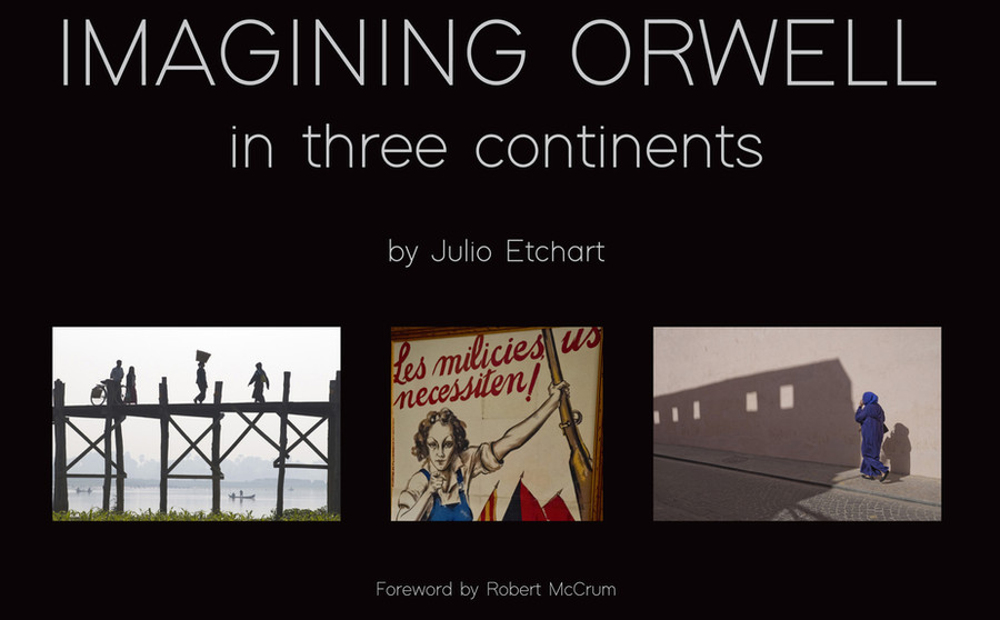 Imagining Orwell in Three Continents, has just been published by Just Press