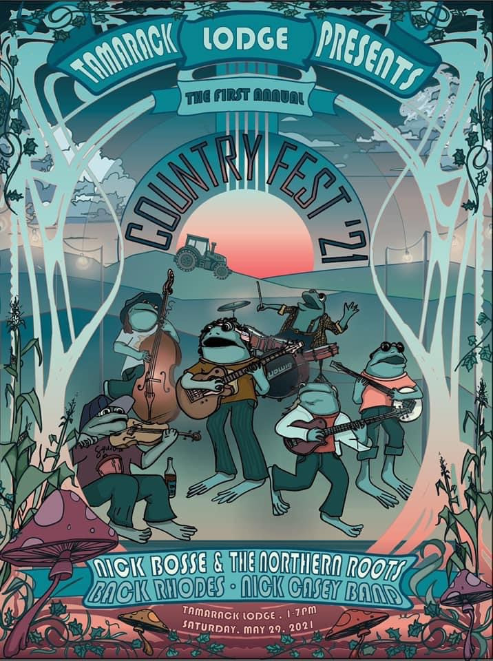 Poster displays band members as frogs with Text TAMARACK LODGE PRESENTS THE FIRST ANNUAL Country FEST featuring  NICK BOSSE & THE NORTHERN ROOTS, BACK RHODES , NICK CASEY BAND TAMARACK LODGE . 1-7Pm SATURDAY. MAY 29. 2021  , Tamarack Lodge - Weddings, Events, Indie Glamping
