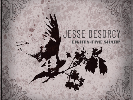 Announcing Jesse Desorcy's debut solo release, EIGHTY-FIVE SHARP