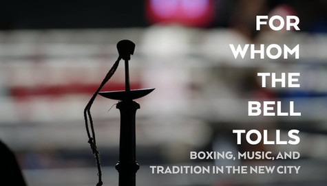 """""""For Whom the Bell Tolls: Boxing, Music, and Tradition in the New City"""" (Documentary Film; Video Production, Storyboarding, Videography, Location Sound Recording)"""