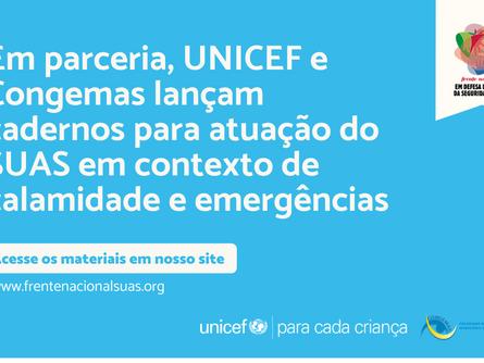 Em parceria, UNICEF e Congemas lançam cadernos para atuação do SUAS em calamidades e emergências