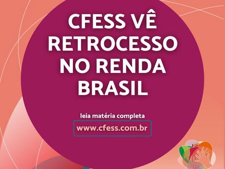 Conselho Federal de Serviço Social vê Retrocesso no Renda Brasil