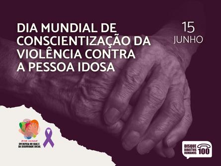 15 de junho: Dia Mundial de Conscientização da Violência Contra a Pessoa Idosa