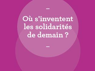 Où s'inventent les solidarités de demain ?