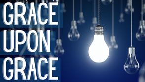 Grace Upon Grace // New Series on Oct 10, 17, and 24