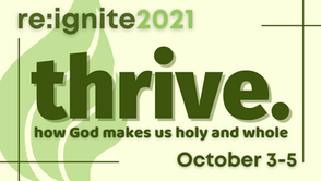 thrive. how God makes us holy and whole // re:ignite2021
