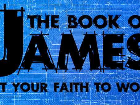 Put Your Faith to Work: New Series on the Book of James