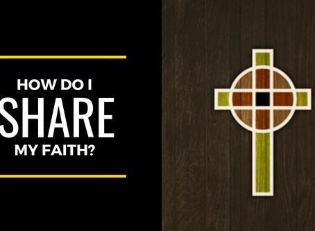 How Do I Share My Faith?