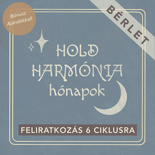 6 HÓNAPOS BÉRLET: Hold Harmónia Hónapok