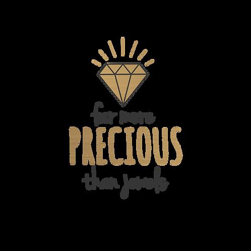 far more precious than jewels (Prov 31)