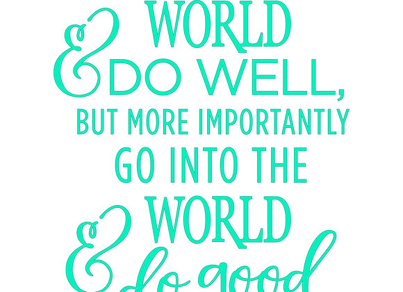 Go into the world and do well...do good