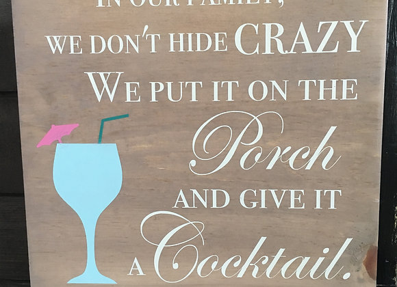 In our family we don't hide Crazy...Porch...Cocktail