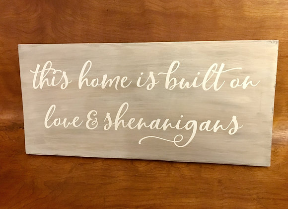 This home is built on love and shenanigans- Farmhouse Style Sign