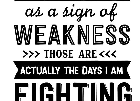 Do not confuse my bad days as a sign of weakness...