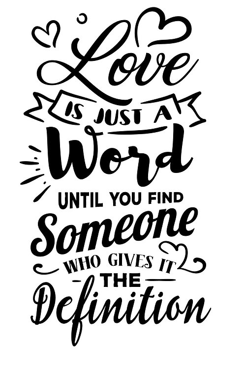 Love is just a word until you find someone...