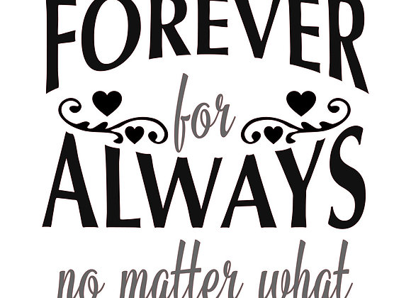 Forever for Always no matter what