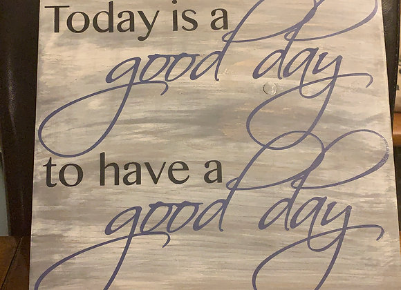 Today is a Good Day 11x12 inch Sign - Unframed