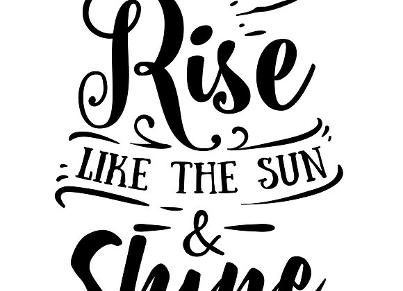 Rise Like the Sun & Shine